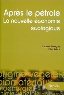 Après le pétrole: la nouvelle économie écologique imaginée par Ludovic François et Elise Rebut